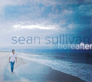 Sean Sullivan recently released the album Hereafter.
